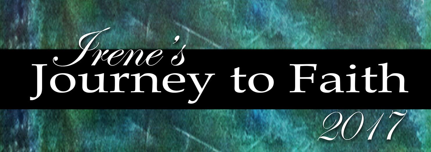 Irene's Journey to Faith 2017